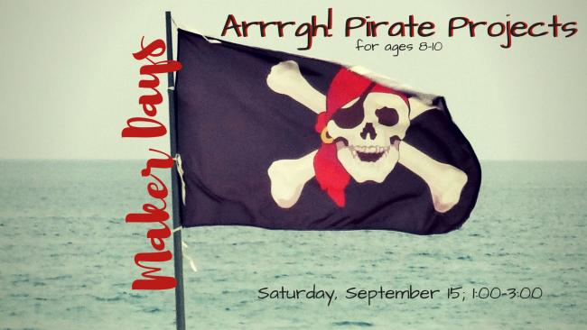 Maker Days: Arrrgh! Pirate Projects for Ages 8-10 at Bastrop Public